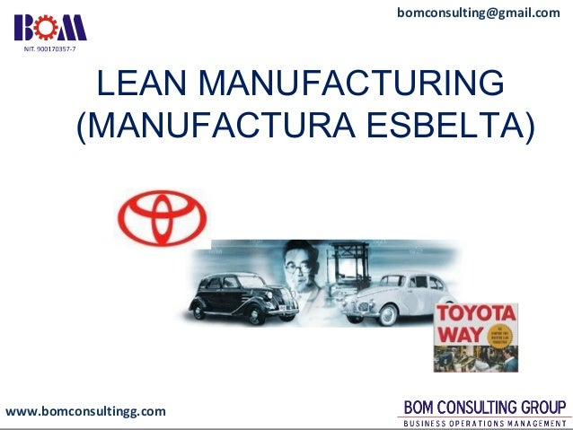 www.bomconsultingg.com bomconsulting@gmail.com LEAN MANUFACTURING (MANUFACTURA ESBELTA)