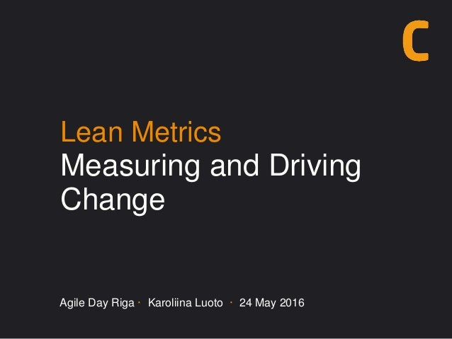 Lean Metrics Measuring and Driving Change Agile Day Riga · Karoliina Luoto · 24 May 2016