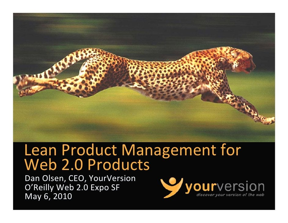 LeanProductManagementfor Web2.0Products DanOlsen,CEO,YourVersion O'ReillyWeb2.0ExpoSF May6,2010            ...