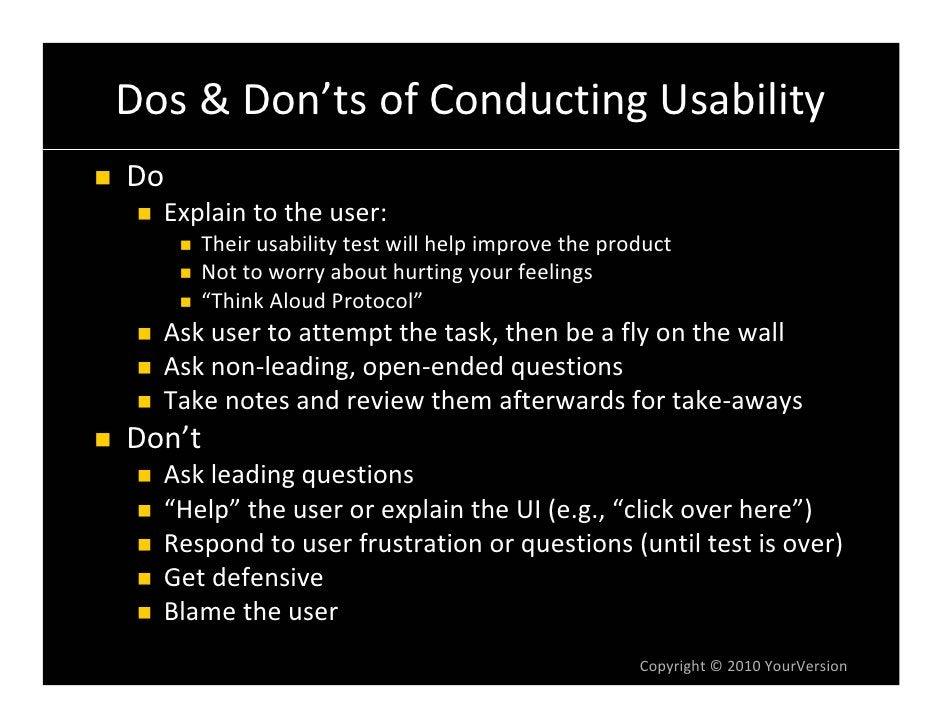 Dos&Don'tsofConductingUsability Do   Explaintotheuser:      Theirusabilitytestwillhelpimprovetheproduct    ...