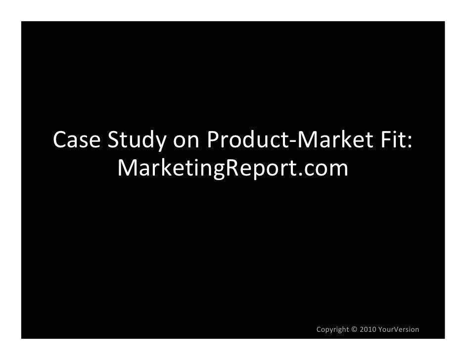 CaseStudyonProduct‐MarketFit:       MarketingReport.com                             Copyright© 2010YourVersion