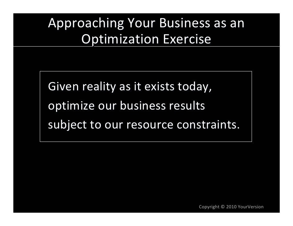 ApproachingYourBusinessasan      OptimizationExercise   Givenrealityasitexiststoday, optimizeourbusinessresu...