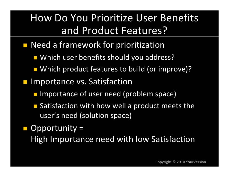 How Do You Prioritize User Benefits       and Product Features? Need a framework for prioritization   Which user benefits ...