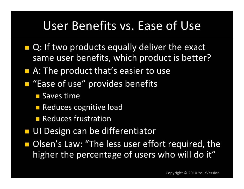 UserBenefitsvs.EaseofUse Q:Iftwoproductsequallydelivertheexact sameuserbenefits,whichproductisbetter? A...