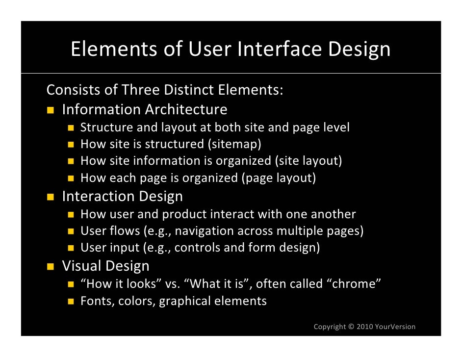 Elements of User Interface Design Consists of Three Distinct Elements:   Information Architecture      Structure and layou...