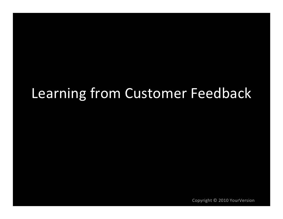 Learning from Customer Feedback                           Copyright © 2010 YourVersion