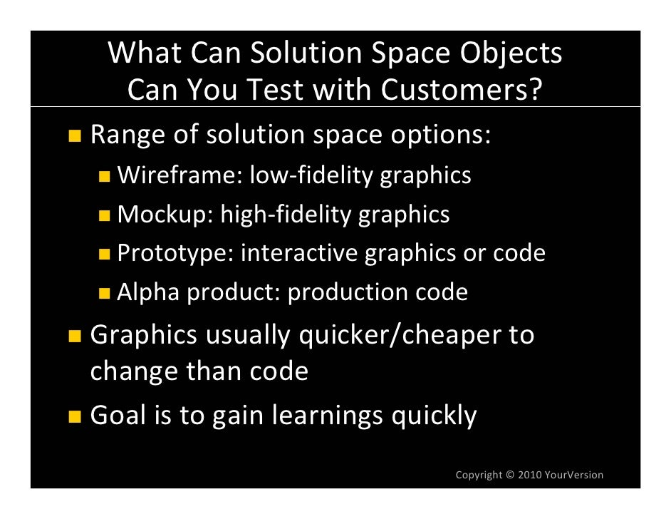 WhatCanSolutionSpaceObjects   CanYouTestwithCustomers? Rangeofsolutionspaceoptions:   Wireframe:low‐fidelity...