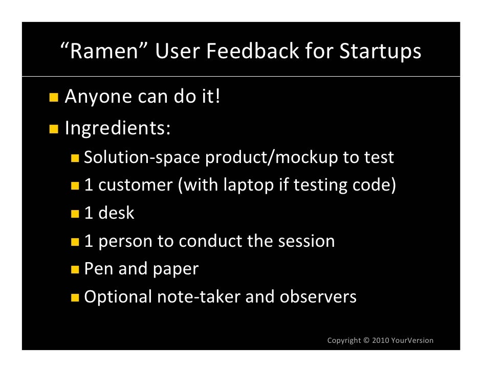 """Ramen"" User Feedback for Startups Anyone can do it! Ingredients:   Solution‐space product/mockup to test   1 customer (wi..."