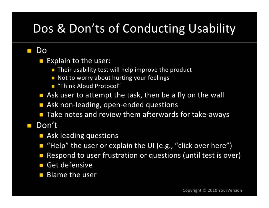 Dos & Don'ts of Conducting Usability Do   Explain to the user:      Their usability test will help improve the product    ...