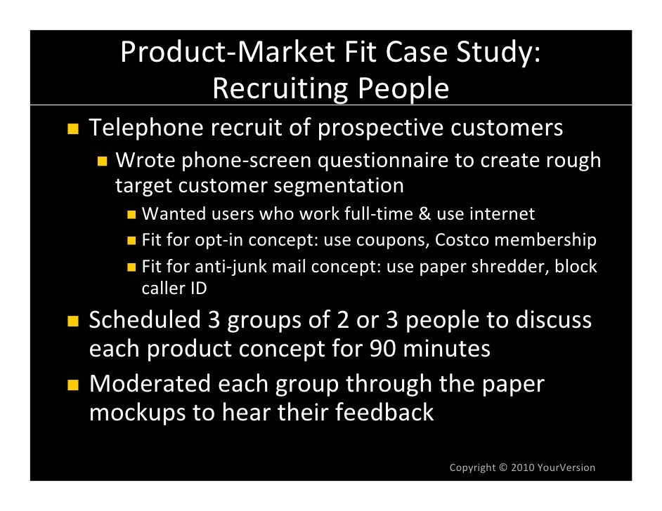 Product‐Market Fit Case Study:          Recruiting People Telephone recruit of prospective customers   Wrote phone‐screen ...