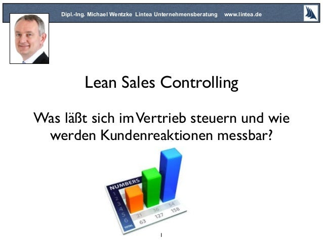 Lean Sales Controlling Was läßt sich imVertrieb steuern und wie werden Kundenreaktionen messbar? Dipl.-Ing. Michael Wentzk...