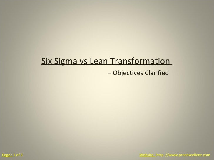 Six Sigma vs Lean Transformation  –  Objectives Clarified Website :  http ://www.procexcellenz.com Page :  1 of 3