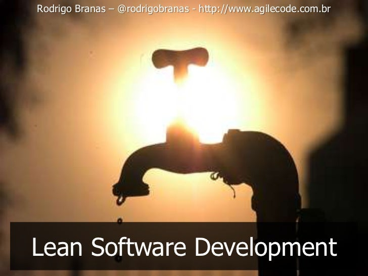 Rodrigo Branas – @rodrigobranas - http://www.agilecode.com.brLean Software Development
