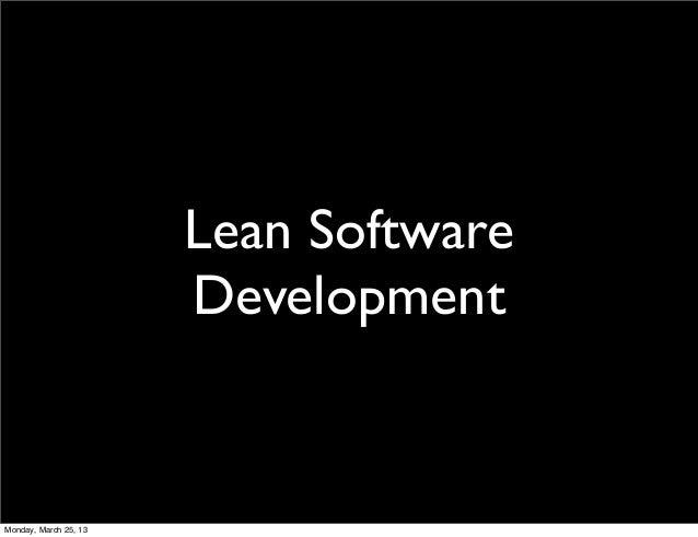 Lean Software                       DevelopmentMonday, March 25, 13