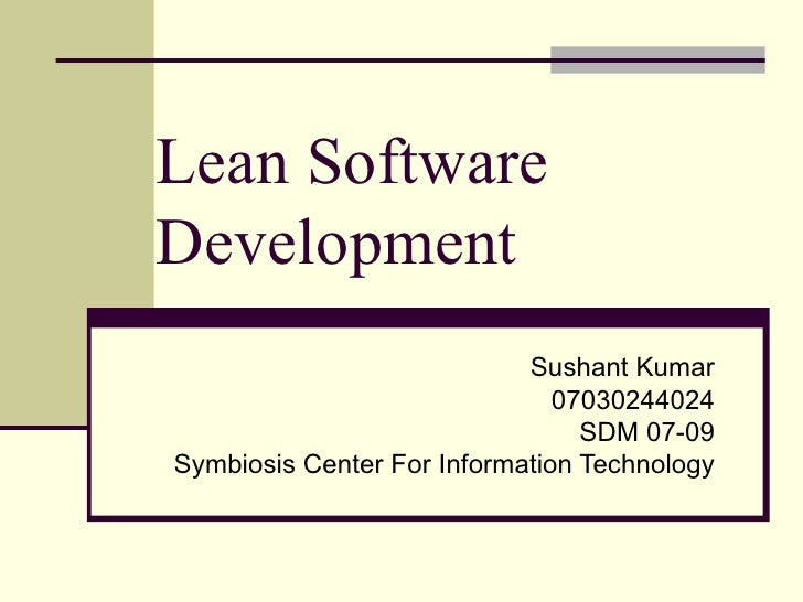 Lean Software Development Sushant Kumar 07030244024 SDM 07-09 Symbiosis Center For Information Technology