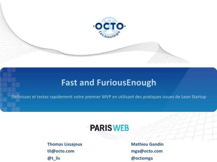 Fast and FuriousEnough<br />Définissez et testez rapidement votre premier MVP en utilisant des pratiques issues de Lean St...