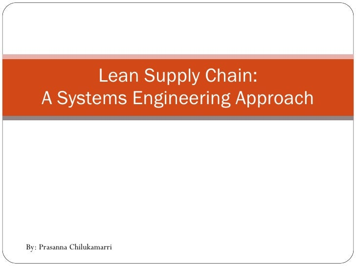 Lean Supply Chain: A Systems Engineering Approach By: Prasanna Chilukamarri