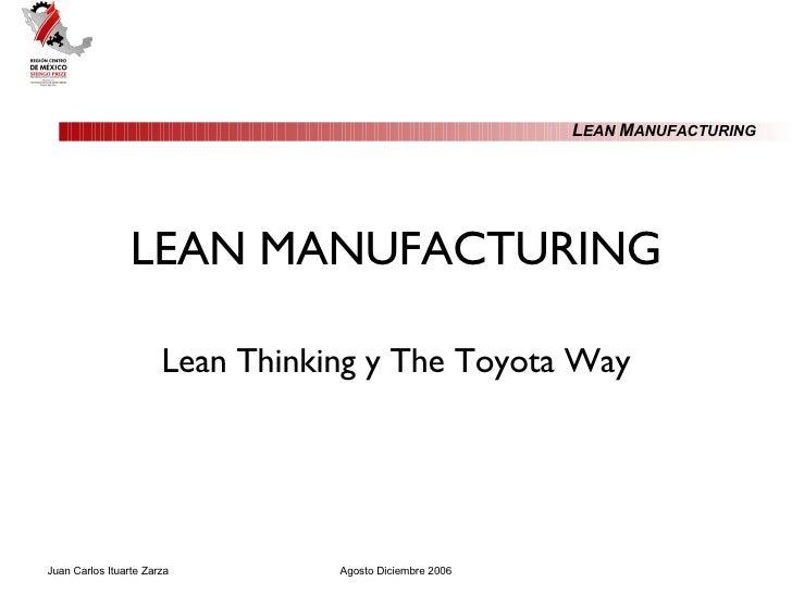 LEAN MANUFACTURING Lean Thinking y The Toyota Way Juan Carlos Ituarte Zarza Agosto Diciembre 2006