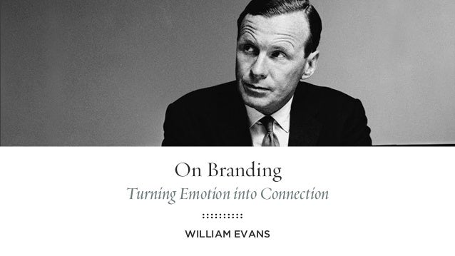 On Branding Turning Emotion into Connection WILLIAM EVANS