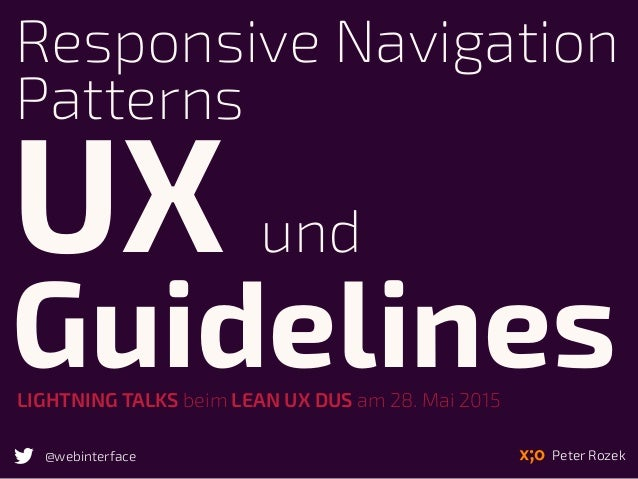 LIGHTNING TALKS beim LEAN UX DUS am 28. Mai 2015 Responsive Navigation Patterns UX und Guidelines Peter Rozek@webinterface