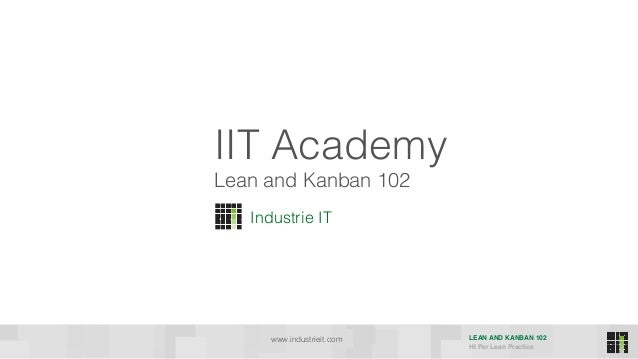 LEAN AND KANBAN 102 HI Per Lean Practice IIT Academy Industrie IT www.industrieit.com Lean and Kanban 102