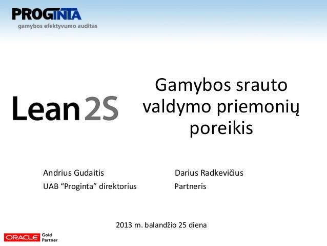 """Andrius Gudaitis Darius RadkevičiusUAB """"Proginta"""" direktorius Partneris2013 m. balandžio 25 dienaGamybos srautovaldymo pri..."""