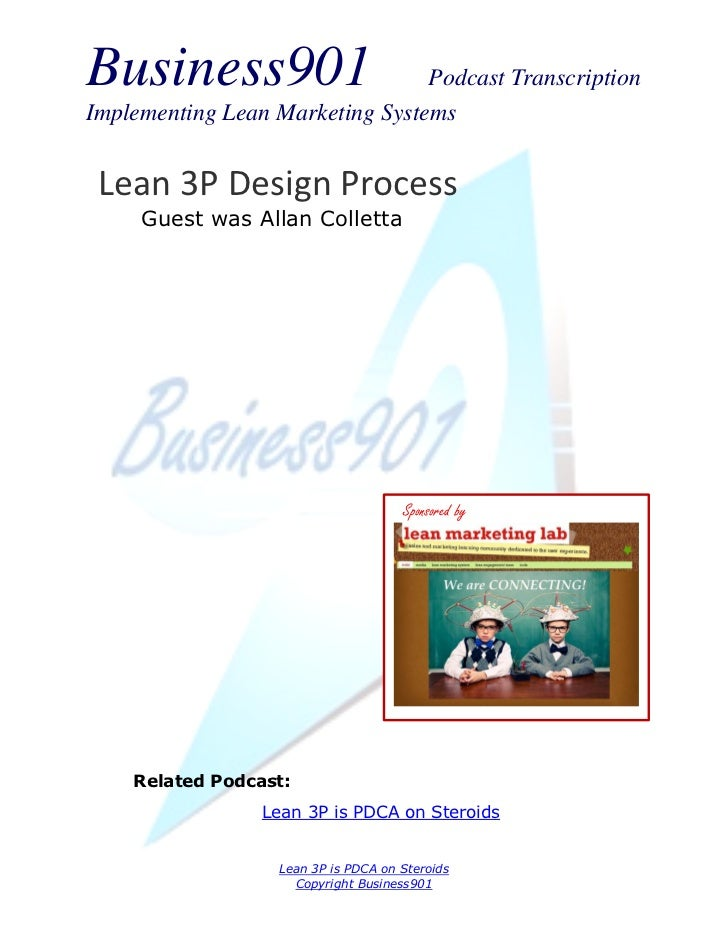 Business901                      Podcast TranscriptionImplementing Lean Marketing Systems Lean 3P Design Process     Guest...