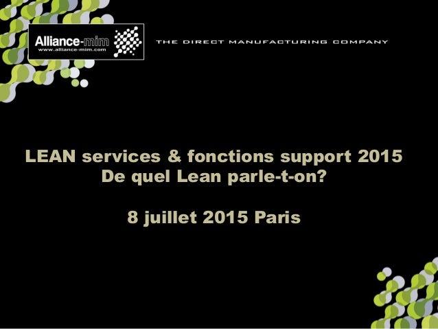 LEAN services & fonctions support 2015 De quel Lean parle-t-on? 8 juillet 2015 Paris