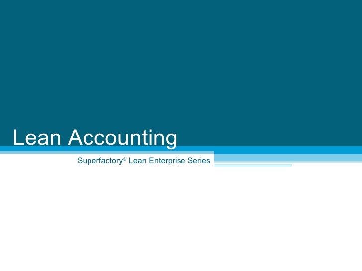 Superfactory ®  Lean Enterprise Series Lean Accounting
