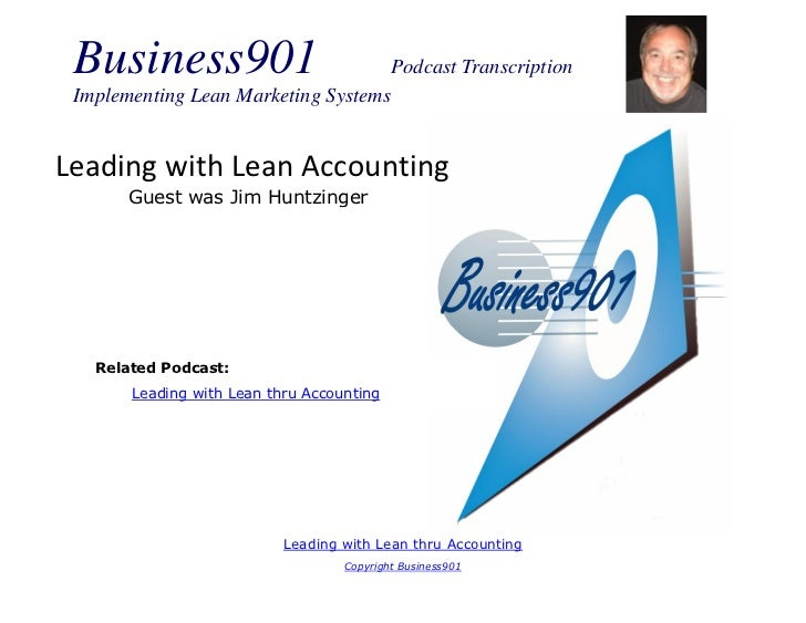 Business901                               Podcast Transcription Implementing Lean Marketing SystemsLeading with Lean Accou...