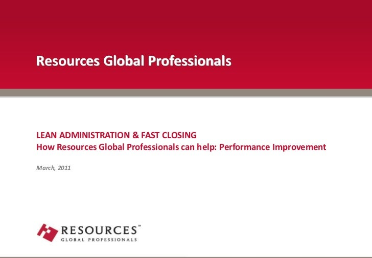 Resources Global ProfessionalsLEAN ADMINISTRATION & FAST CLOSINGHow Resources Global Professionals can help: Performance I...