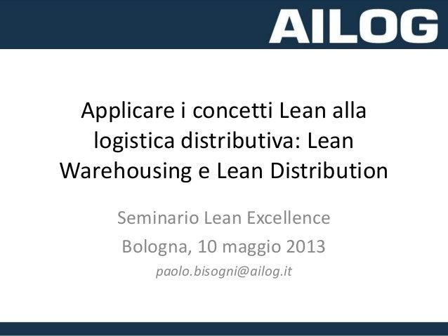 Applicare i concetti Lean allalogistica distributiva: LeanWarehousing e Lean DistributionSeminario Lean ExcellenceBologna,...