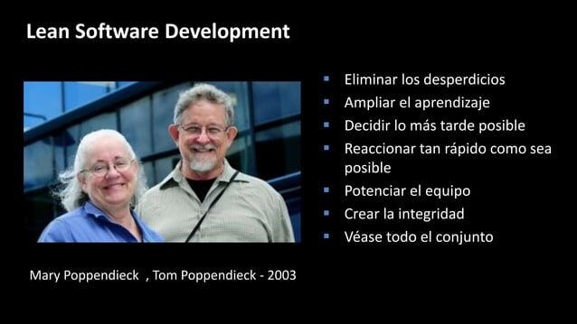Lean Software Development  Eliminar los desperdicios  Ampliar el aprendizaje  Decidir lo más tarde posible  Reaccionar...