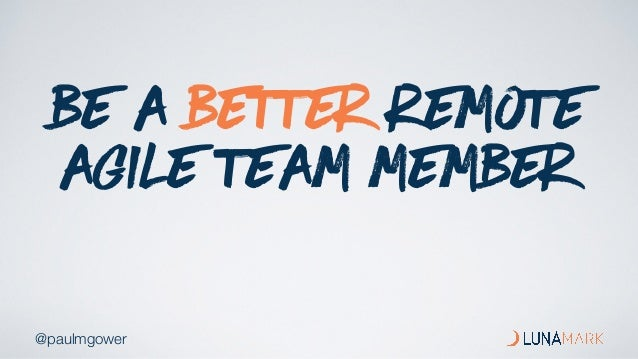 @paulmgower BE A BETTER REMOTE AGILE TEAM MEMBER