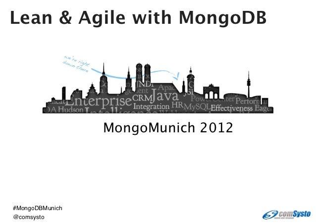 Lean & Agile with MongoDB                 MongoMunich 2012#MongoDBMunich@comsysto