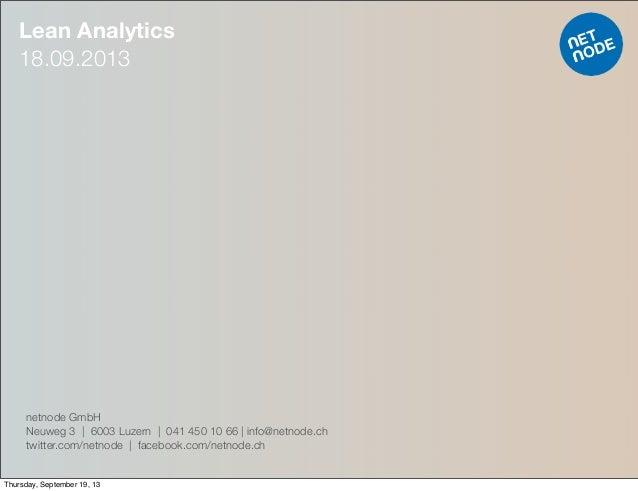 Lean Analytics 18.09.2013 netnode GmbH Neuweg 3   6003 Luzern   041 450 10 66   info@netnode.ch twitter.com/netnode   face...