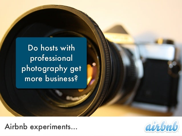 Do hosts withprofessionalphotography getmore business?Airbnb experiments...