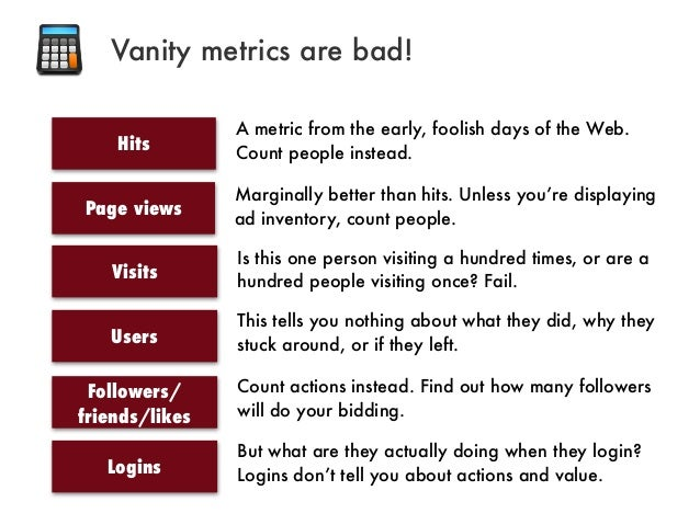 HitsA metric from the early, foolish days of the Web.Count people instead.Page viewsMarginally better than hits. Unless yo...