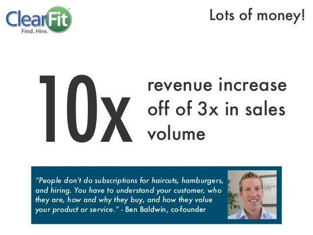 "10xrevenue increaseoff of 3x in salesvolume""People don't do subscriptions for haircuts, hamburgers,and hiring. You have to..."
