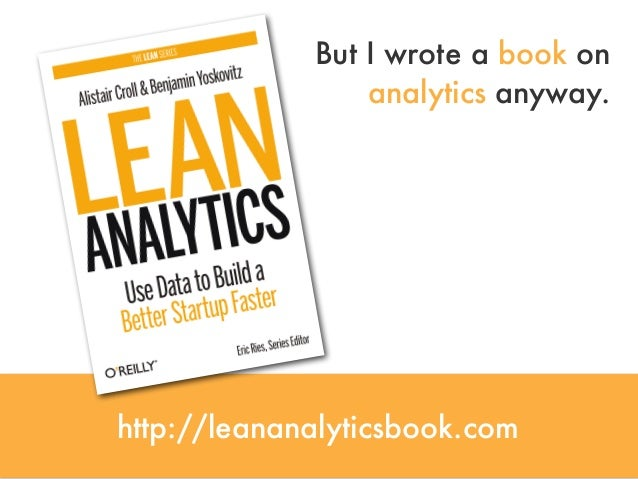 http://leananalyticsbook.comBut I wrote a book onanalytics anyway.