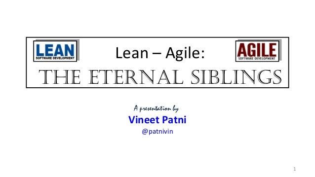 Lean – Agile: A presentation by Vineet Patni @patnivin The eTernal SiblingS 1