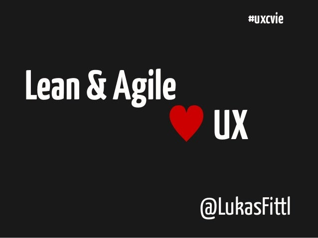 #uxcvie  Lean & Agile ♥ UX @LukasFittl