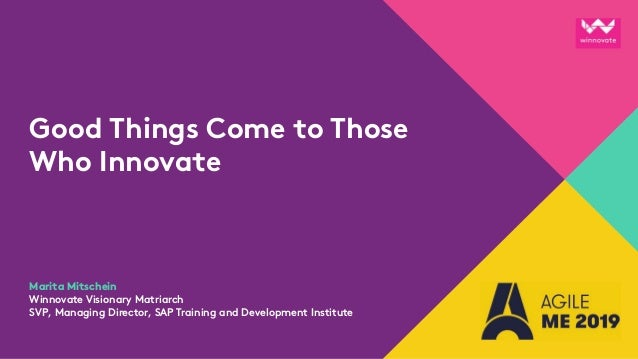 Good Things Come to Those Who Innovate Marita Mitschein Winnovate Visionary Matriarch SVP, Managing Director, SAP Training...
