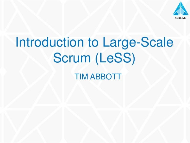 AGILE MEAGILE ME TIM ABBOTT Introduction to Large-Scale Scrum (LeSS)
