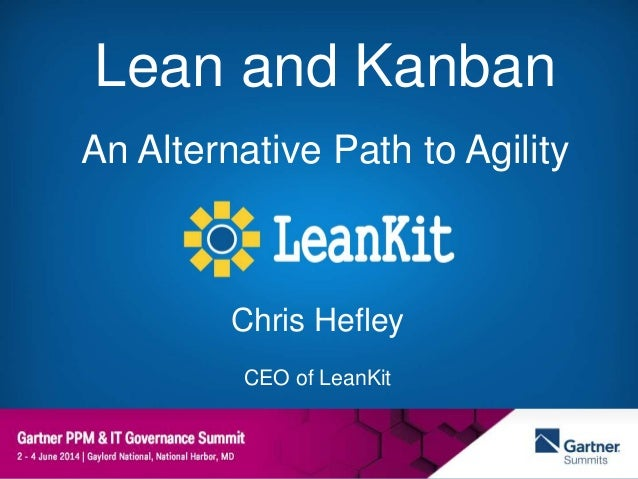 Lean and Kanban An Alternative Path to Agility Chris Hefley CEO of LeanKit