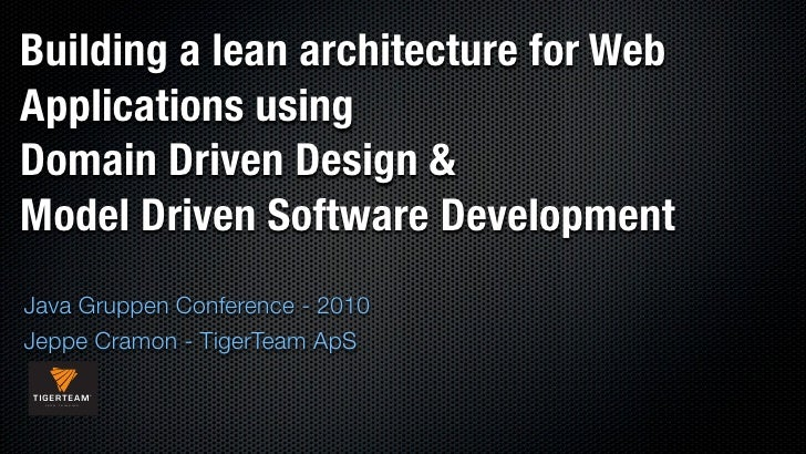 Building a lean architecture for Web Applications using Domain Driven Design & Model Driven Software Development Java Grup...