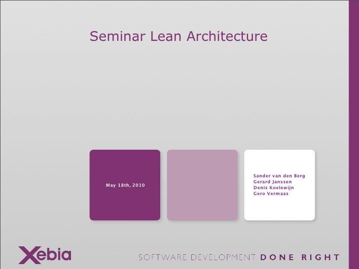 Seminar Lean Architecture                            Sander van den Berg                        Gerard Janssen   May 18th,...