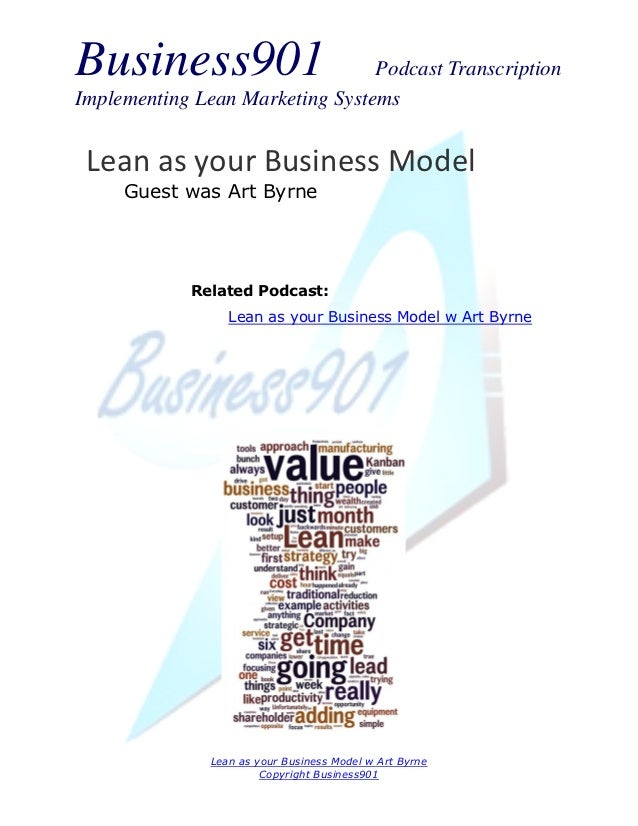 Business901                      Podcast TranscriptionImplementing Lean Marketing Systems Lean as your Business Model     ...