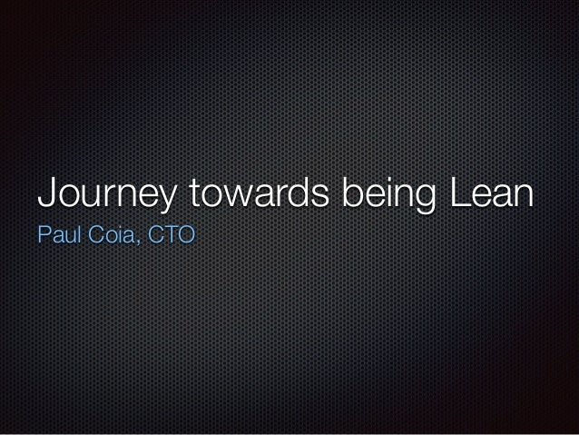 Journey towards being Lean Paul Coia, CTO