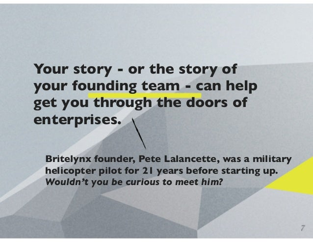 Your story - or the story of your founding team - can help get you through the doors of enterprises. Britelynx founder, Pe...
